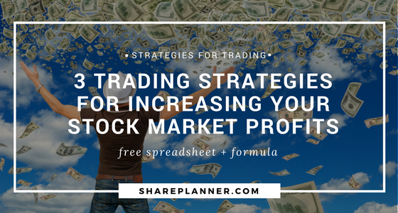 3 Trading Strategies For Increasing Your Stock Market Profits